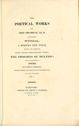 The poetical works of John Trumbull, LL.D. Containing M'Fingal, a modern epic poem, revised and corrected, with copious explanatory notes; The Progress of Dulness; and a collection of poems on various subjects. written before and during the Revolutionary War