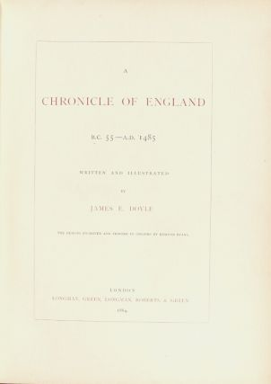 A chronicle of England B.C. 55 - A.D. 1485. Written and illustrated by James E. Doyle the designs engraved and printed in colours by Edmond Evans
