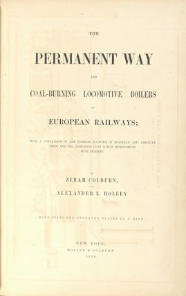 The permanent way and coal-burning locomotive boilers of European railways with a comparison of the working economy of European and American lines, and the principles upon which improvement must proceed