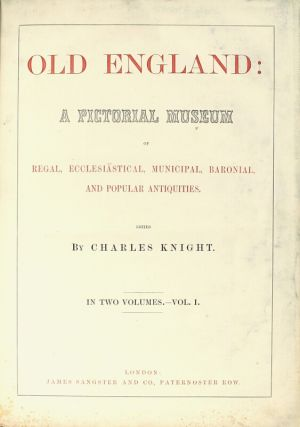 Old England: a pictorial museum of regal, ecclesiastical, municipal, baronial, and popular antiquities