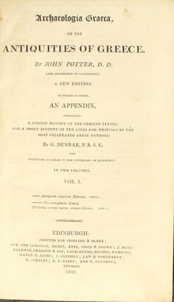 Archaeologia Graeca: or, the antiquities of Greece ... A new edition. To which is added an appendix, containing a concise history of the Grecian states, and a short account of the lives and writings of the most celebrated Greek authors; by G. Dunbar...