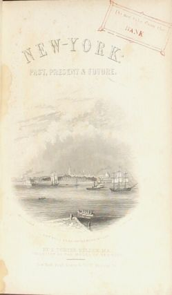 New-York: Past, present, and future; comprising a history of the city of New-York, a description of its present condition, and an estimate of its future increase