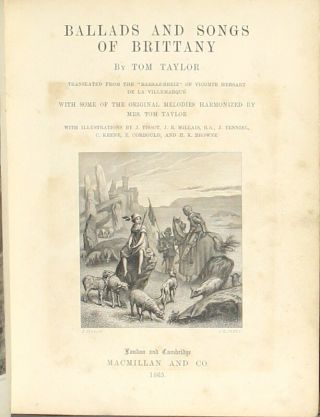 """Ballads and songs of Brittany. Translated from the """"Barsaz-Breiz"""" of Vicomte Hersart de la Villemarqué, with some of the original melodies harmonized from Mrs. Tom Taylor ... With illustrations by J. Tissot, J. E. Millais, J. Tenniel ... and H. K. Browne"""