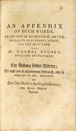 Mr. Nathan Bailey's English dictionary, shewing both the orthography and the orthoepia of that tongue ... translated into German and improved, as also added an appendix not onely [sic] of such words as are not of so general in use ... by Theodore Arnold.
