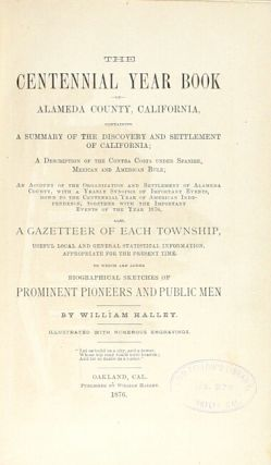 The centennial year book of Alameda County, California ... An account of the organization and settlement of Alameda County, with a yearly synopsis of important events ... also, a gazetteer of each township ... biographical sketches of prominent pioneers and public men illustrated with numerous engravings