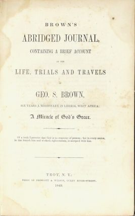Brown's abridged journal, containing a brief account of the life, trials and travels of Geo. S. Brown, six years a missionary in Liberia, West Africa