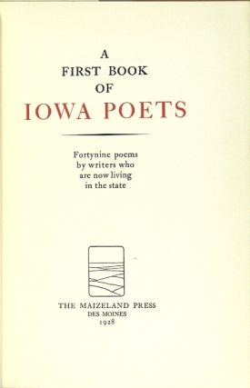 A first book of Iowa poets. Forty-nine poems by writers who are now living in the state