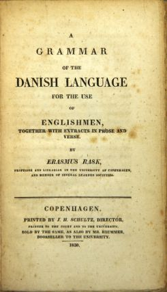 A grammar of the Danish language for the use of Englishmen, together with extracts in prose and verse. ERASMUS RASK.